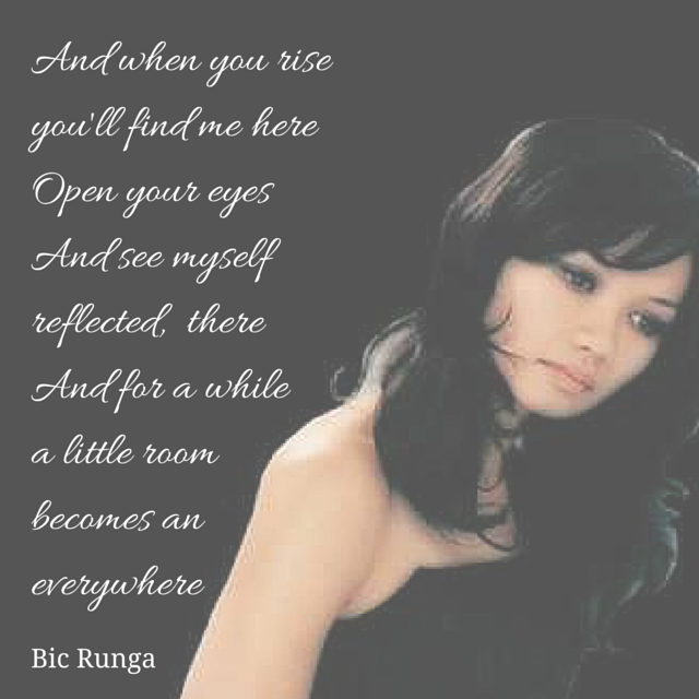 "picture of Bic Runga with lyrics overlaid. ""And when you rise, you'll find me here.  Open your eyes and see myself, reflected there.  And for a while a little room becomes an everywhere"""