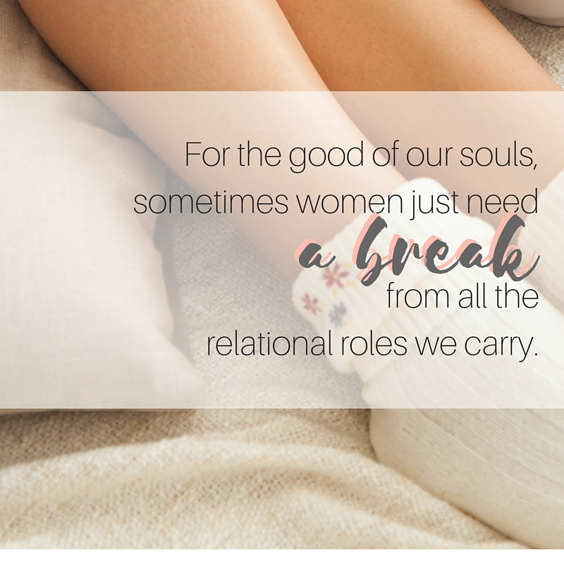 For the good of our souls, sometimes just need a break from all the relational roles we carry.(2)